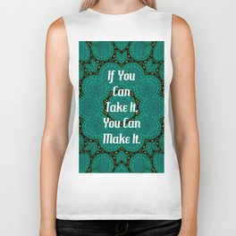 If You Can Take It, You Can Make It Uplifting Inspirational Quote Biker Tank
