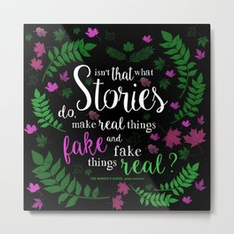 Isn't That What Stories Do? (in Floral Black) Metal Print