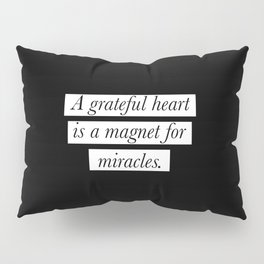 A grateful heart is a magnet for miracles Pillow Sham