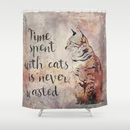 Time spent with cats is never wastet Shower Curtain