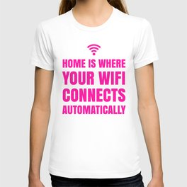 HOME IS WHERE YOUR WIFI CONNECTS AUTOMATICALLY (Pink) T-shirt