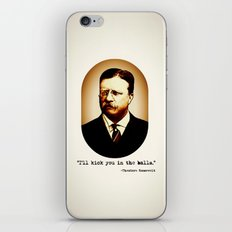 Theodore Roosevelt  |  I'll Kick You In The Balls  |  Famous Quotes iPhone & iPod Skin