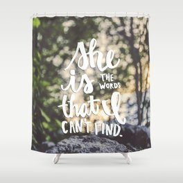 She Is The Words That I Can't Find Shower Curtain