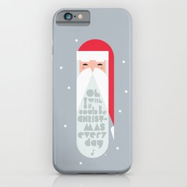 Oh I Wish It Could Be Christmas Everyday iPhone Case