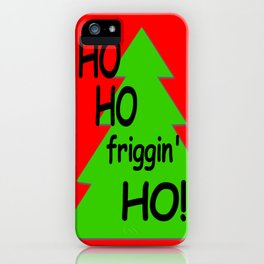 Ho Ho friggin' Ho! Funny Art, Funny Holiday Sign iPhone Case