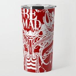 Be Mad 3 ! Travel Mug