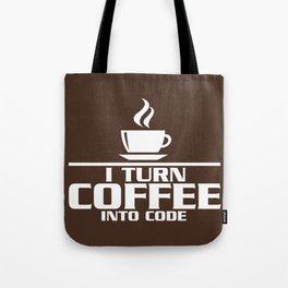 I turn coffee into code Tote Bag