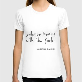Violence begins with the fork (Go Vegan) T-shirt