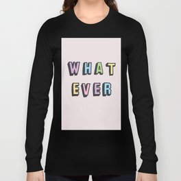 What ever Long Sleeve T-shirt
