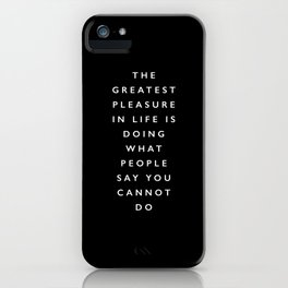 The Greatest Pleasure in Life is Doing What People Say You Cannot Do inspirational quote typography iPhone Case