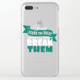 """""""First Learn The Rules Then Break Them"""" tee design. Sensible and simple tee that will make your day! Clear iPhone Case"""