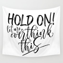 Hold on let me overthink this. (W/RQU) Black text. Wall Tapestry