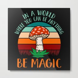 Be Magic Like A Magic Mushroom for Mushroom Day Metal Print