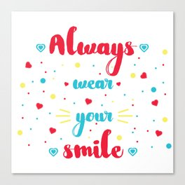 Always wear your smile Canvas Print