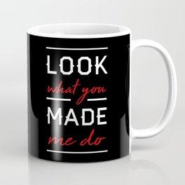 Look What You Made Me Do Coffee Mug