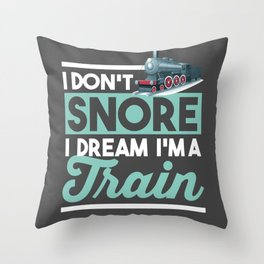 I Don't Snore I Dream I'm A Train Funny Trains Throw Pillow