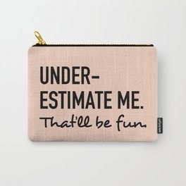 Underestimate me. That'll be fun. Carry-All Pouch
