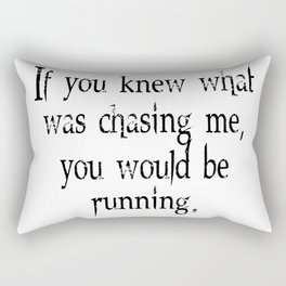 Knew What Was Chasing Me (black text) Rectangular Pillow