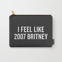 2007 Britney Funny Quote Carry-All Pouch