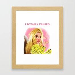 I Totally Paused - CLUELESS Framed Art Print