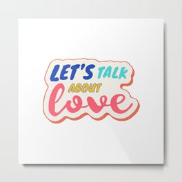 Let's talk about LOVE Metal Print