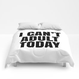 I Can't Adult Today Comforters