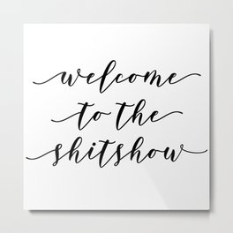 Welcome to the ShitShow Metal Print