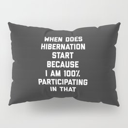 When Does Hibernation Start Funny Quote Pillow Sham