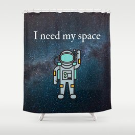 I need my space Shower Curtain