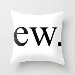 Ew Gross Throw Pillow