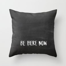 Be Here Now Chalkboard Throw Pillow