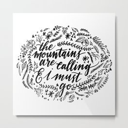 """John Muir """"The Mountains Are Calling And I Must Go"""" Modern Calligraphy Metal Print"""