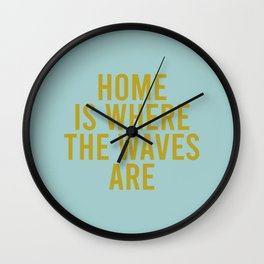 Home Is Where The Waves Are Wall Clock