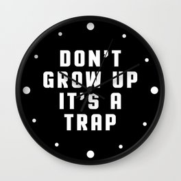 Don't Grow Up Funny Quote Wall Clock