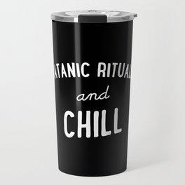 Satanic Rituals and Chill Travel Mug