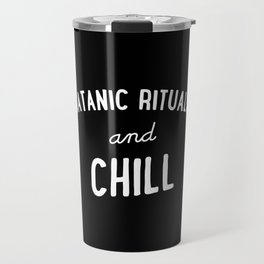 Satanic Rituals and Chill Travel Mug
