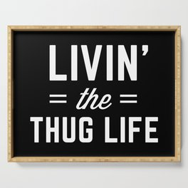 The Thug Life Funny Quote Serving Tray