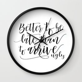 Better To Be Late Than To Arrive Ugly,Bathroom Decor,Sarcasm Quote,Humorous Print,Bedroom Decor Wall Clock