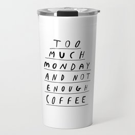 Too Much Monday and Not Enough Coffee black-white inspirational home kitchen wall decor poster Travel Mug