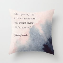 When you say 'Yes'  to others make sure  you are not saying  'No' to yourself. Paulo Cohelo Throw Pillow
