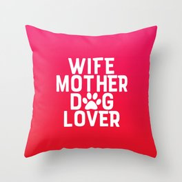 Wife Mother Dog Lover Throw Pillow