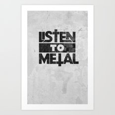 Listen to Metal Art Print