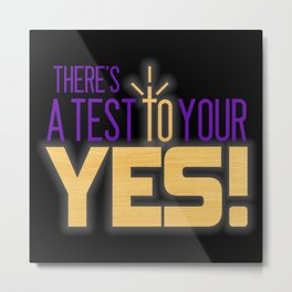 A Test to Your Yes Metal Print