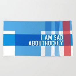 I Am Sad About Hockey Beach Towel