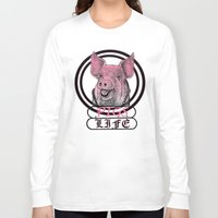 pigs Long Sleeve T-shirts featuring Pigs Life by VirgoSpice
