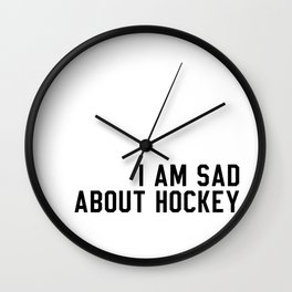 I Am Sad About Hockey Wall Clock