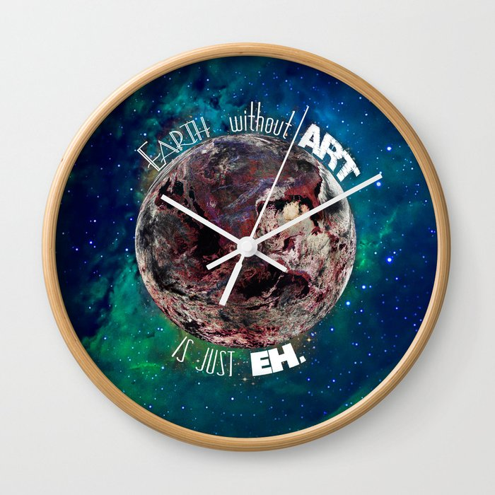 Earth Without Art Is Just Eh Wall Clock By Allivanes Society6