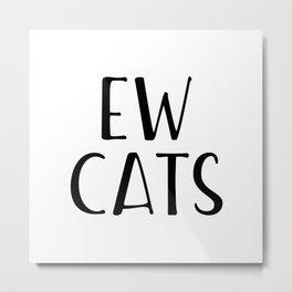 Ew Cats Metal Print