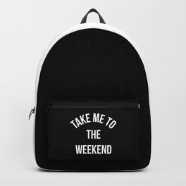 Take Me To The Weekend Funny Quote Backpack