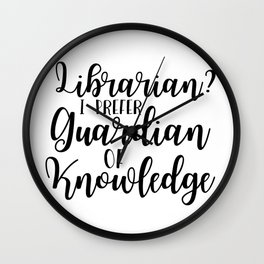Librarian? I Prefer Guardian of Knowledge Wall Clock